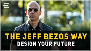 The Jeff Bezos Way: How to Design Your Ideal Future