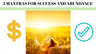 5 MANTRAS FOR SUCCESS AND ABUNDANCE