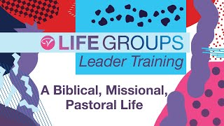 Life Groups Encourage us to Live a Biblical, Missional, Pastoral Life!  Leader Training March 2021