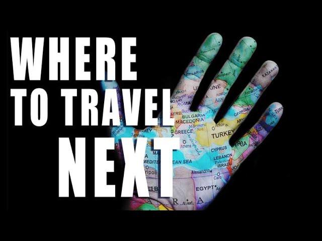 WHERE TO TRAVEL TO NEXT - 2021