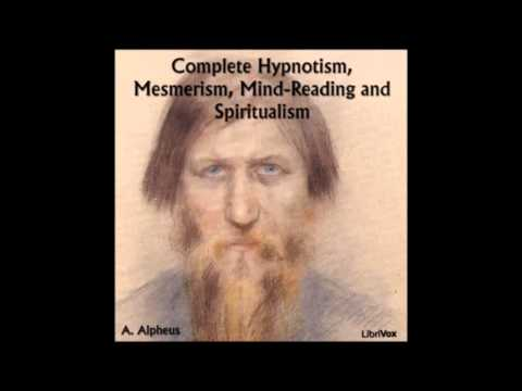 Complete Hypnotism, Mesmerism, Mind-Reading and Spiritualism (FULL Audio Book)