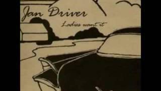 Jan Driver  - Ladies Want It