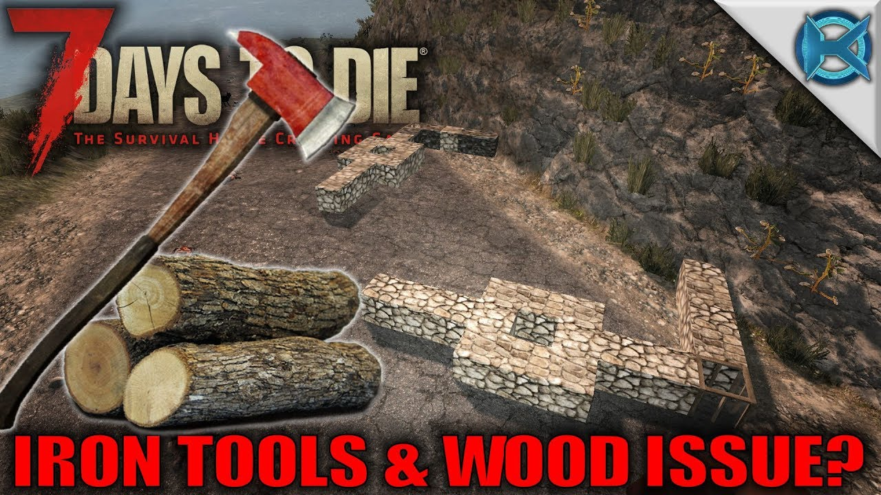 7 days to die iron tools wood issue let 39 s play 7 for Wood floor 7 days to die