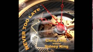 Chris.I.Am meets Sidney King - Never too Late [PREVIEW]