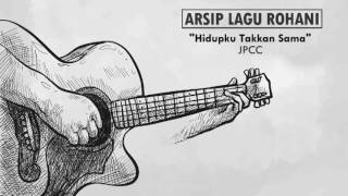 Download lagu Hidupku Takkan Sama JPCC MP3