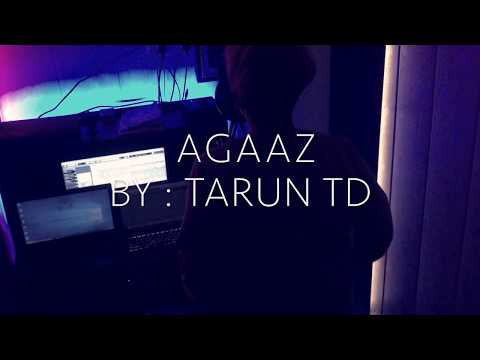 AGAAZ -  TARUN TD | OFFICIAL MUSIC VIDEO | NEW HINDI RAP SONG | 2019