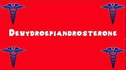 Pronounce Medical Words ― Dehydroepiandrosterone