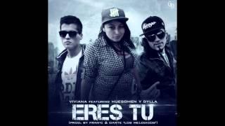 Viviana Ft Huesomen & Dylla - Eres Tu  (Prod. Fran-C & Dante Los Melodicos)