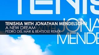 Tenishia & Jonathan Mendelsohn - A New Dream (Pedro Del Mar & Beatsole Remix)
