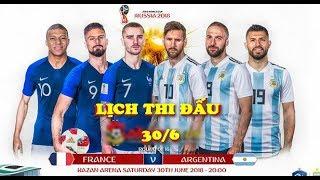 Lịch Thi Đấu World Cup 2018 HÔM NAY 30/6: Pháp Vs Argentina Messi TỎA SÁNG, Uruguay Vs Bồ Đào Nha