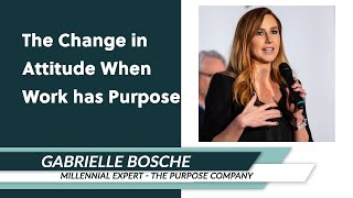 Gabrielle Bosché: The Change in Attitude When Work has Purpose