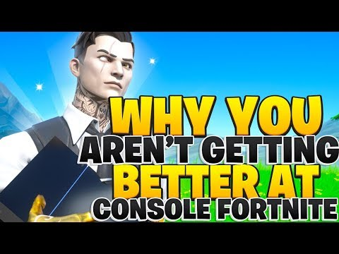 Why You Aren't Getting Better At Console Fortnite! (Fortnite PS4 + Xbox Tips)