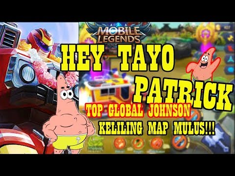 HEY TAYO!!! PATRICK TOP GLOBAL JOHNSON KELILING MAP BEBAS || MOBILE LEGENDS