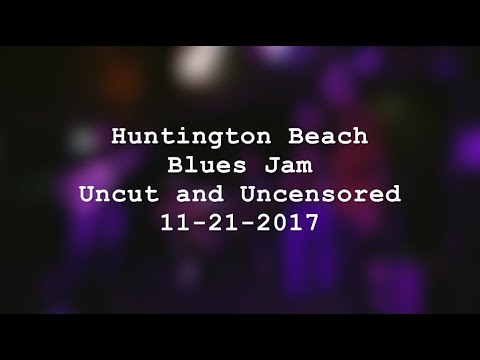 Huntington Beach Blues Jam Uncut And Uncensored 11-21-2017 | MikesGigTV