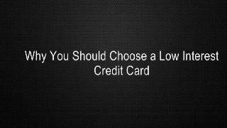 Why You Should Choose a Low Interest Credit Card