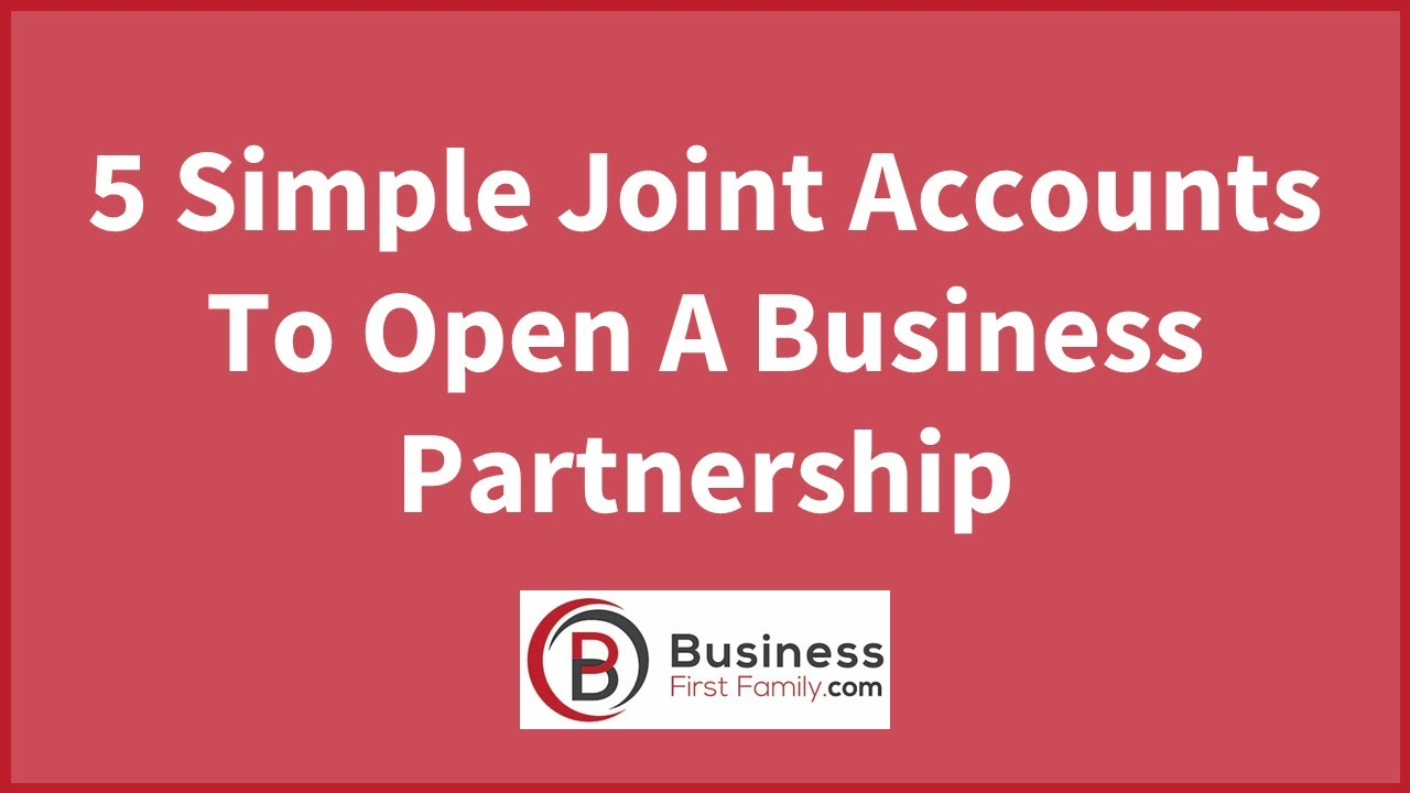 5 Simple Joint Accounts To Open In A Business Partnership