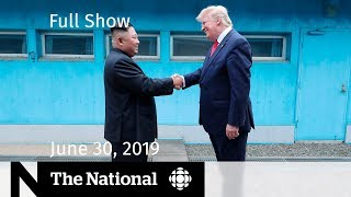 The National for June 30 —  Trump and Kim, Election Anxieties, Climate Change