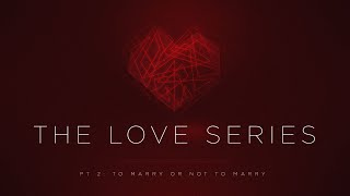 The Love Series Pt. 2: To Marry or Not To Marry