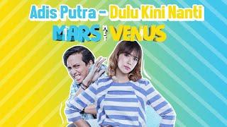 Adis Putra - Dulu Kini Nanti | From Mars Met Venus (Lagu Part Cowok)