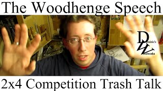 The Woodhenge Speech - 2x4 Competition Trash Talk