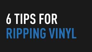6 Tips for Ripping Vinyl