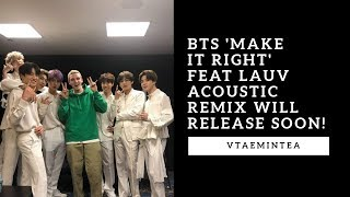 BTS 'Make it Right' Feat LAUV Acoustic Remix will release soon!