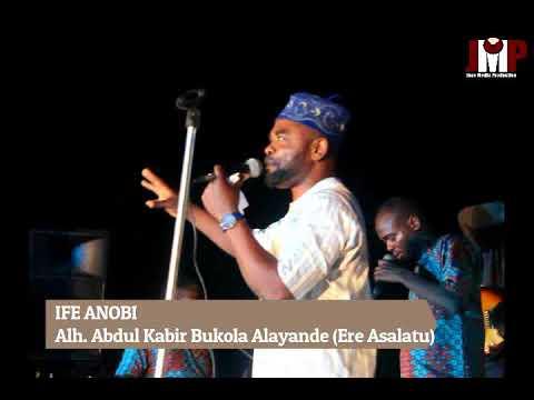 IFE ANOBI - Alh. Abdul Kabir Bukola Alayande (Ere Asalatu)