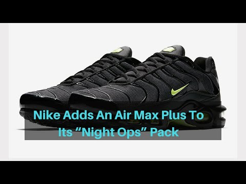 "info for 48fdc 7af75 First look at Nike Adds An Air Max Plus To Its ""Night Ops"" Pack - YouTube"