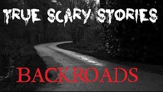3 TRUE SCARY STORIES: Backroads