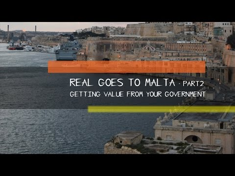 Real Goes To Malta - PART 2 - Getting Value From Your Government