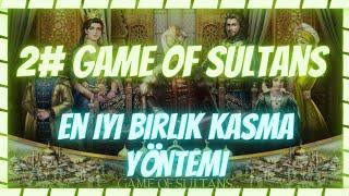 Game of sultans EN İYİ BİRLİK KASMA YÖNTEMİ SÜPER TAKTİK !!!