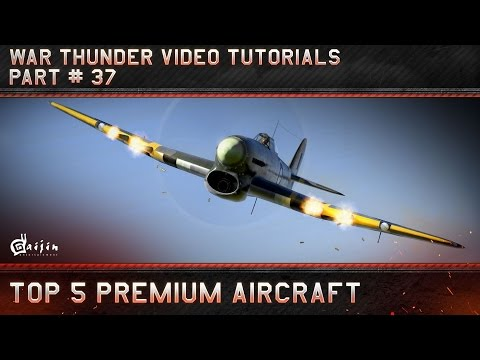 Top 5 Premium Aircraft - War Thunder Video Tutorials
