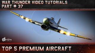 Top 5 Premium Aircraft - War Thunder Video Tutorials Pt. 37