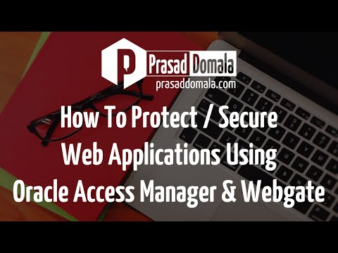 How to secure and protect web applications using Oracle Access Manager and Webgate