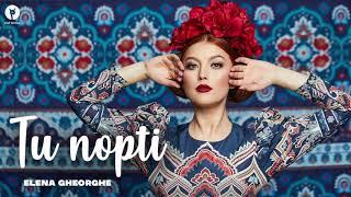 ELENA GHEORGHE - Tu nopti (Official Audio)