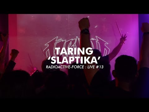 Radioactive-Force : Live #13 - TARING - Slaptika