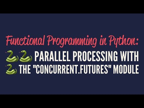 "Functional Programming in Python: Parallel Processing with ""concurrent.futures"""