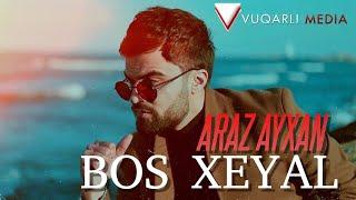 Araz Ayxan - Bos Xeyal 2021 [Official ] Resimi
