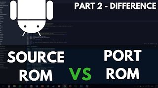 [INFO] Understanding The Difference - Port ROM vs Source ROM - Part 2
