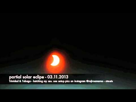 Partial Solar Eclipse - Trinidad and Tobago - 03.11.13 - 5:30am - 8am.
