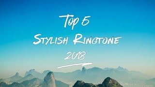 Top 5 Best Stylish Ringtones 2018 |Download Now| S3