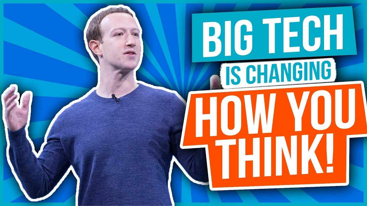 Big Tech is Changing How You Think!