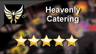 Heavenly Catering Irving TX Great 5 Star Review by Max P. | Angela V. Langlotz