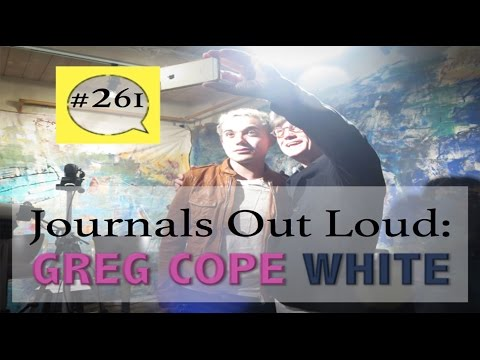 Journals Out Loud 261 with Greg Cope White