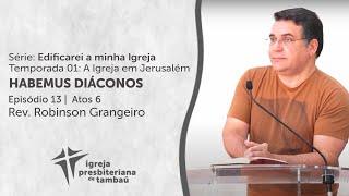 Habemus diáconos - At 6.1-8 | Robinson Grangeiro | IPTambaú | 01/08/2021