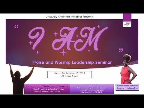 """""""I AM"""" The Leadership & Praise/Worship Seminar"""