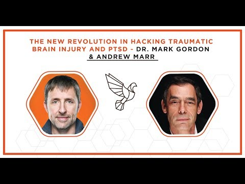 The New Revolution in Hacking Traumatic Brain Injury and PTSD  Dr. Mark Gordon & Andrew Marr