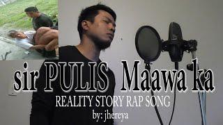 sir PULIS Maawa ka by: jhereya (Vino-Ramaldo Beats)