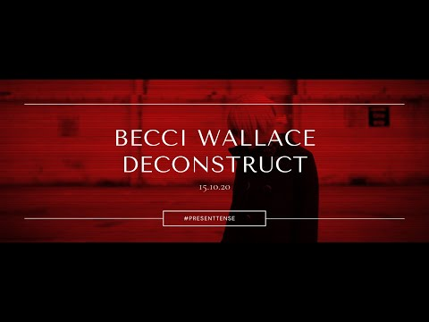 Becci Wallace: Deconstruct