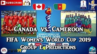 Canada vs. Cameroon  | FIFA Women's World Cup 2019 | Group E Predictions FIFA 19